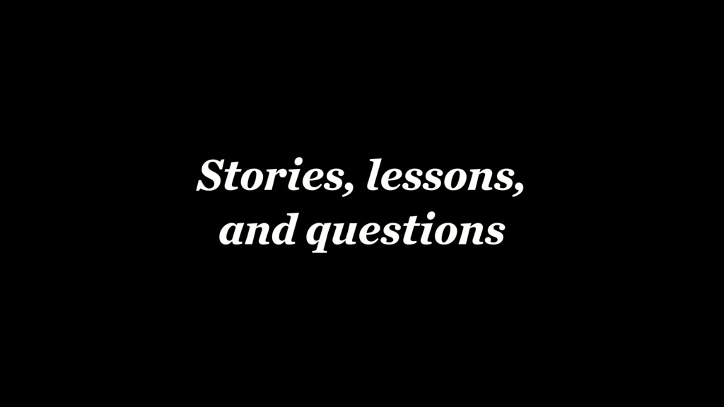 Stories, lessons, and questions