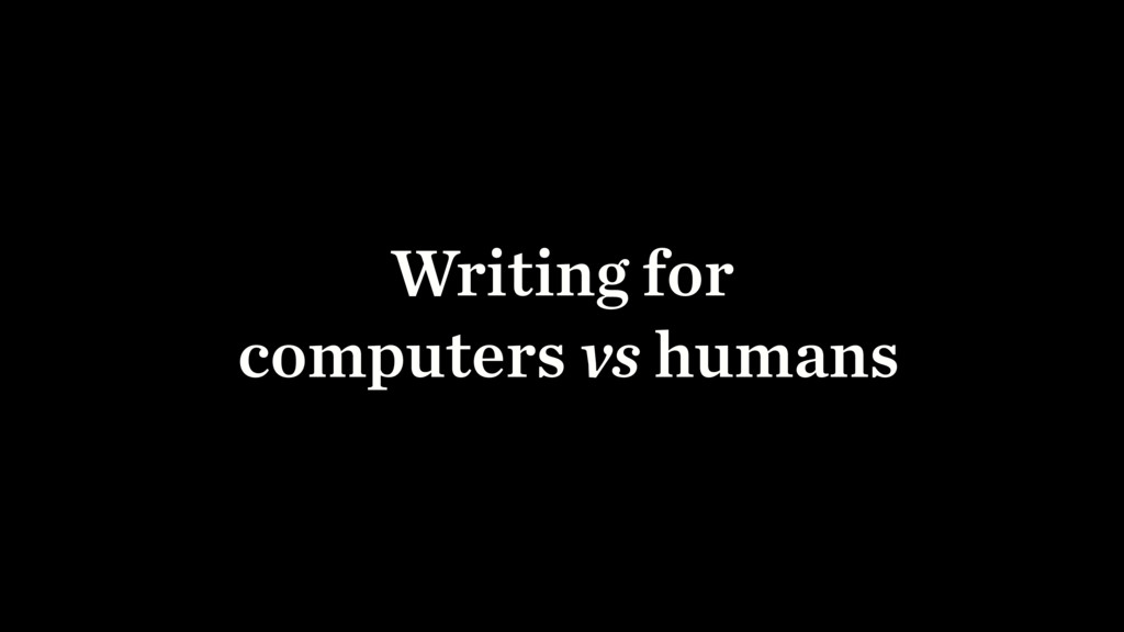 Writing for computers vs humans