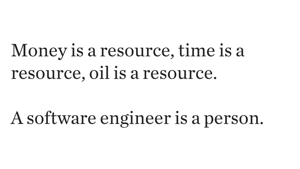 Money is a resource, time is a resource, oil is...