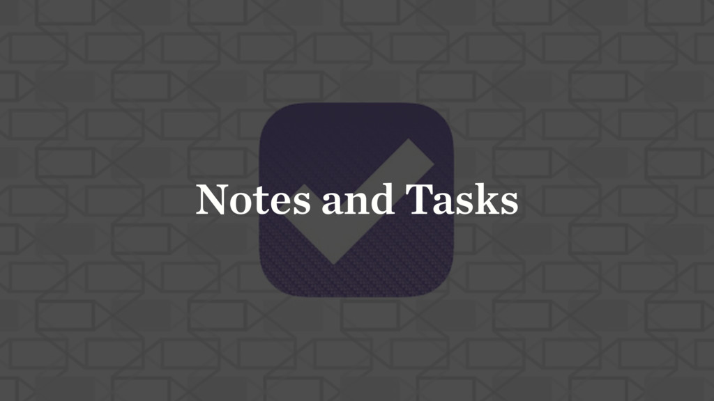 Notes and Tasks