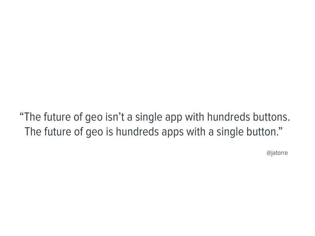 """""""The future of geo isn't a single app with hund..."""