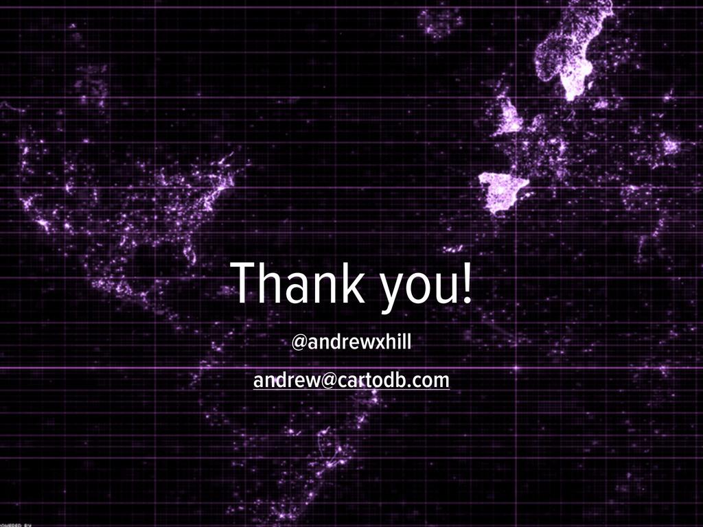 Thank you! @andrewxhill andrew@cartodb.com