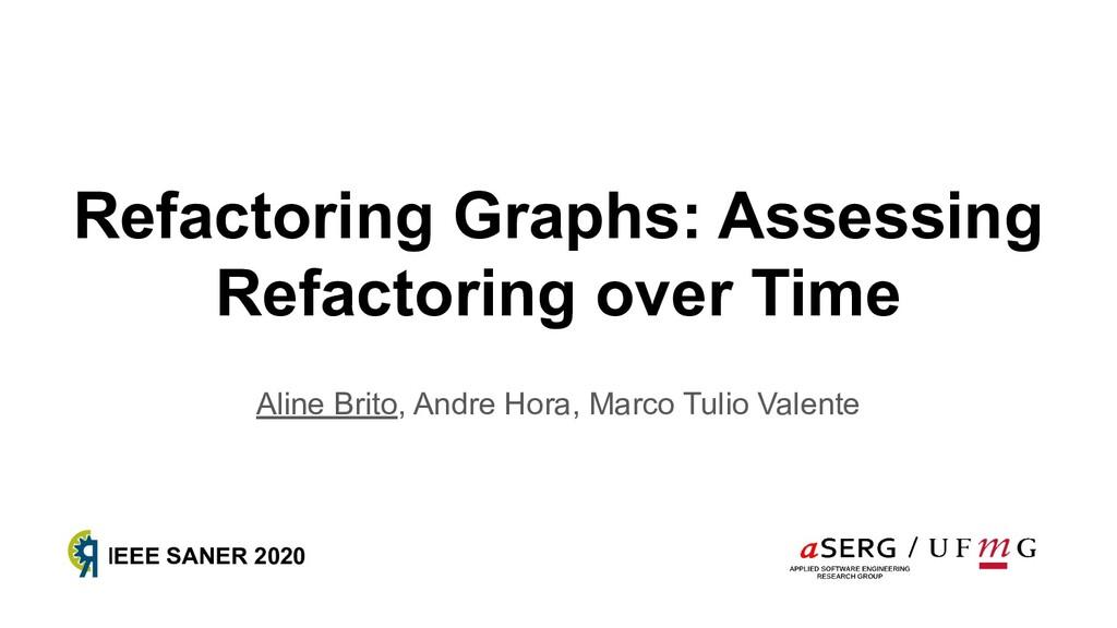 Refactoring Graphs: Assessing Refactoring over ...