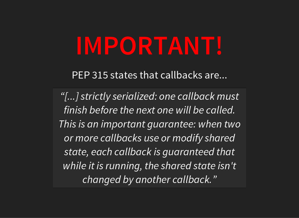 IMPORTANT! PEP 315 states that callbacks are......
