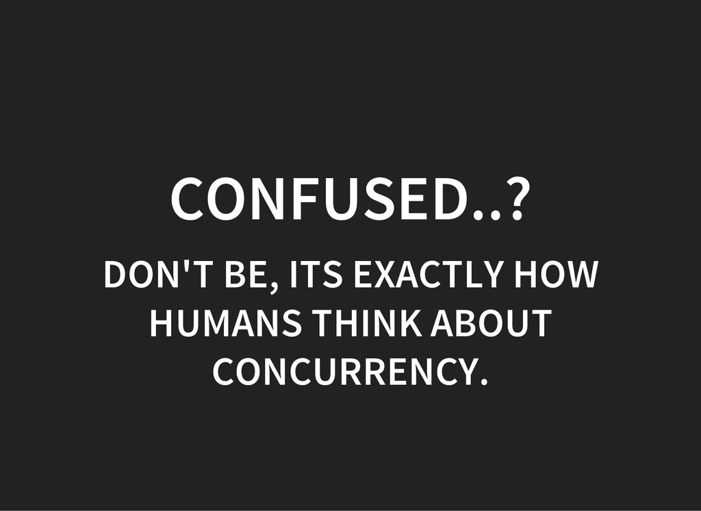 CONFUSED..? DON'T BE, ITS EXACTLY HOW HUMANS TH...
