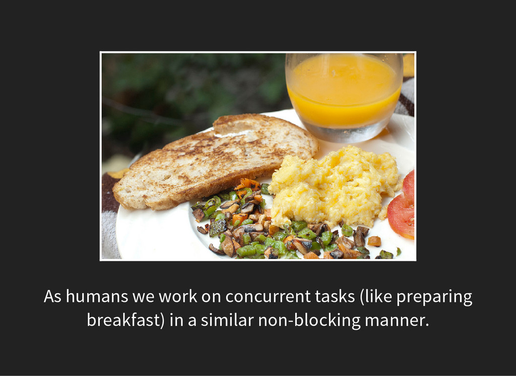 As humans we work on concurrent tasks (like pre...