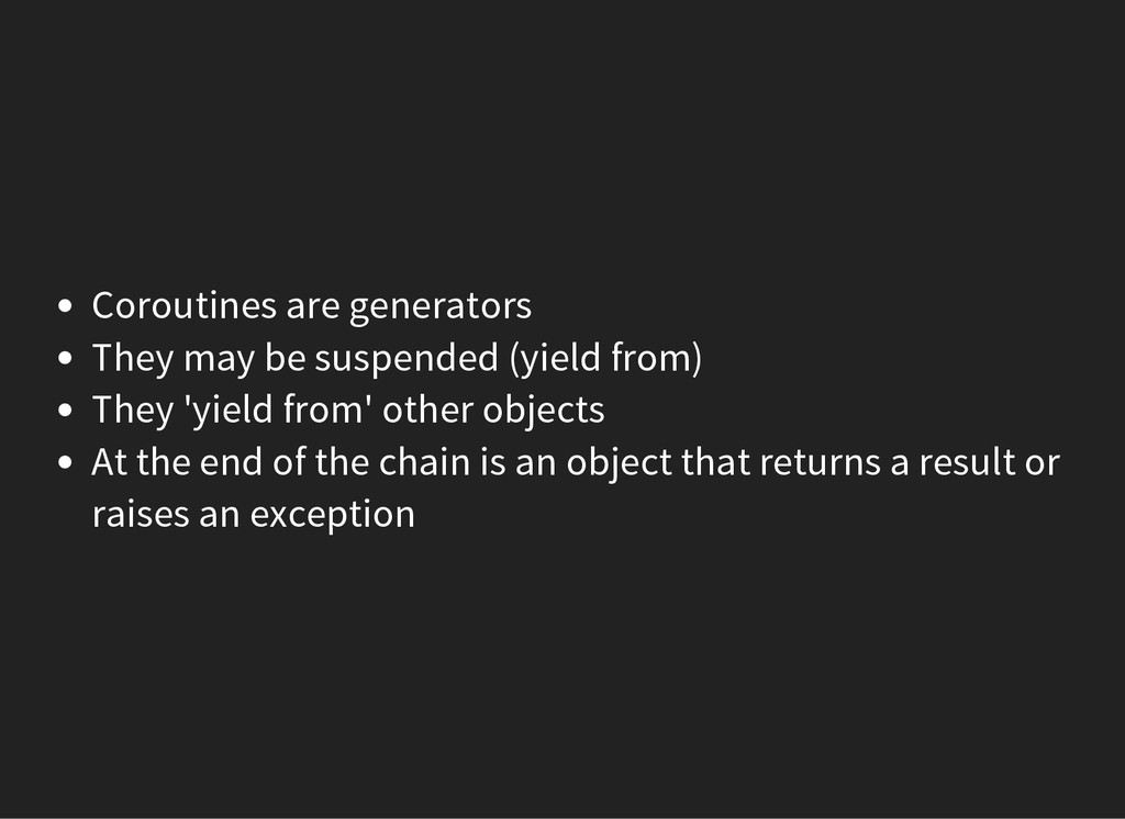 Coroutines are generators They may be suspended...