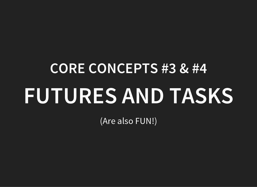 CORE CONCEPTS #3 & #4 FUTURES AND TASKS (Are al...