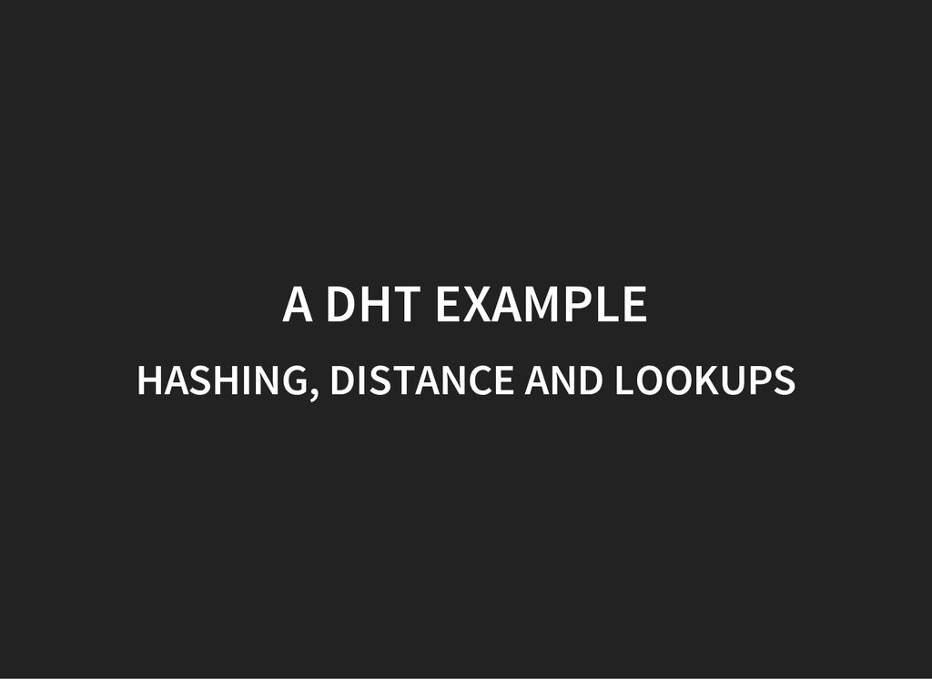 A DHT EXAMPLE HASHING, DISTANCE AND LOOKUPS