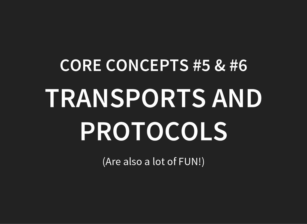 CORE CONCEPTS #5 & #6 TRANSPORTS AND PROTOCOLS ...