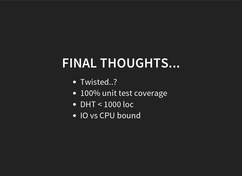 FINAL THOUGHTS... Twisted..? 100% unit test cov...