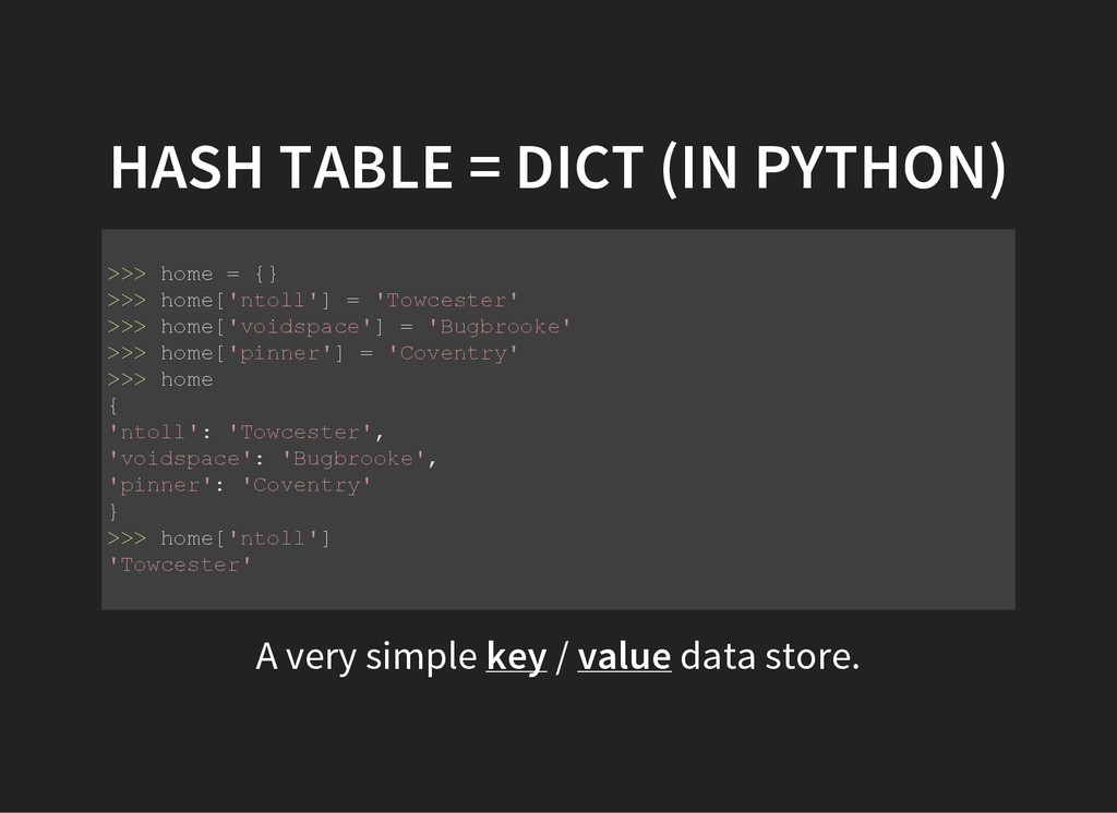 HASH TABLE = DICT (IN PYTHON) > > > h o m e = {...