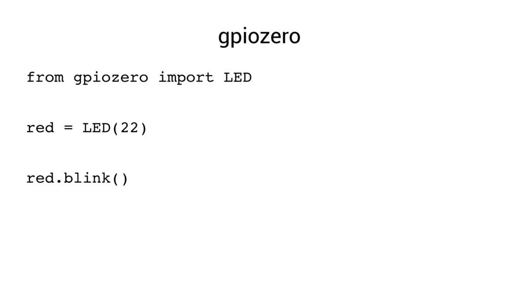 gpiozero from gpiozero import LED red = LED(22)...