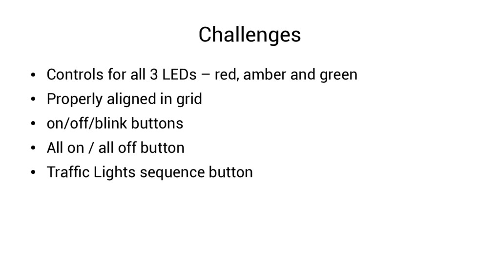 Challenges ● Controls for all 3 LEDs – red, amb...