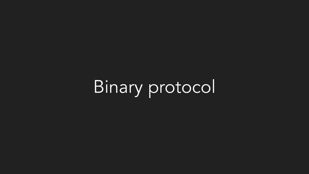 Binary protocol