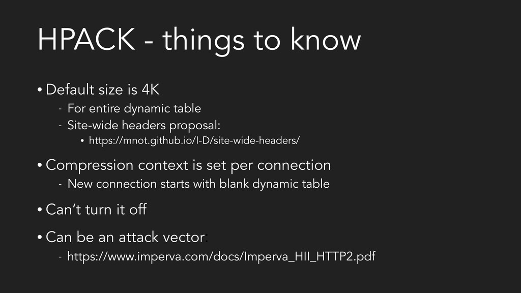 HPACK - things to know • Default size is 4K - F...