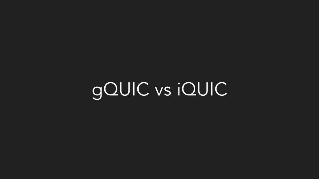 gQUIC vs iQUIC