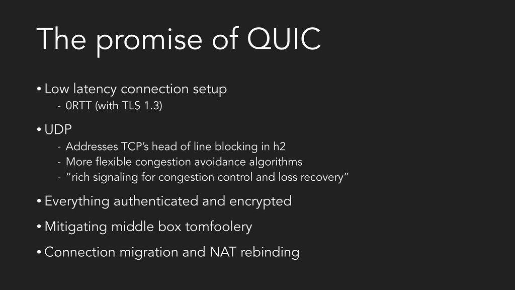 The promise of QUIC • Low latency connection se...