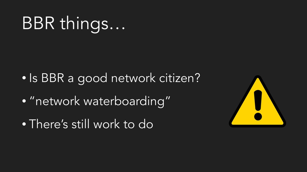 BBR things… • Is BBR a good network citizen? • ...
