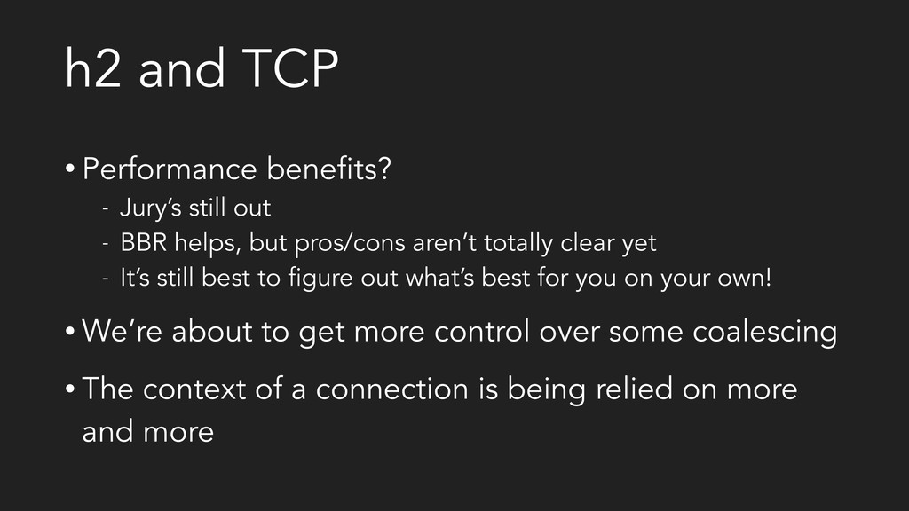 h2 and TCP • Performance benefits? - Jury's sti...