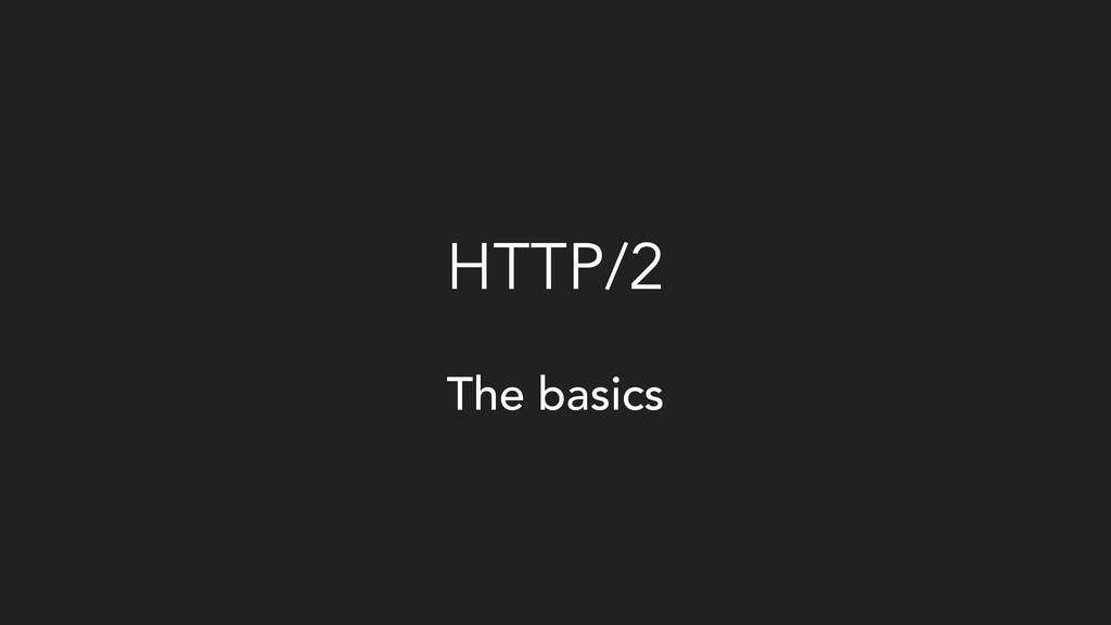 HTTP/2 The basics