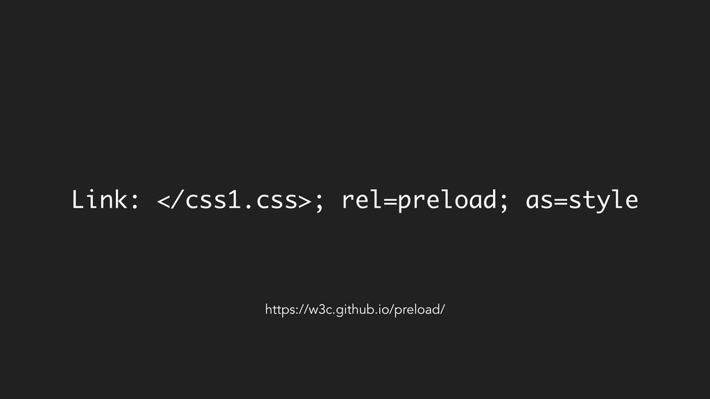 Link: </css1.css>; rel=preload; as=style https:...