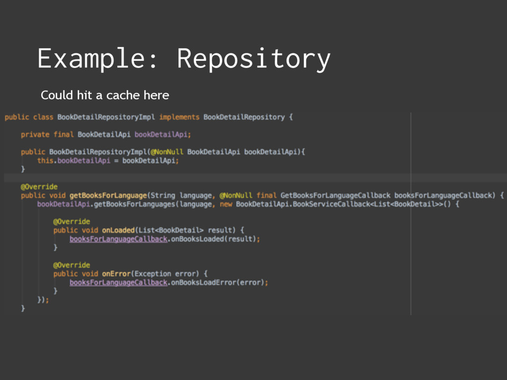 Example: Repository Could hit a cache here
