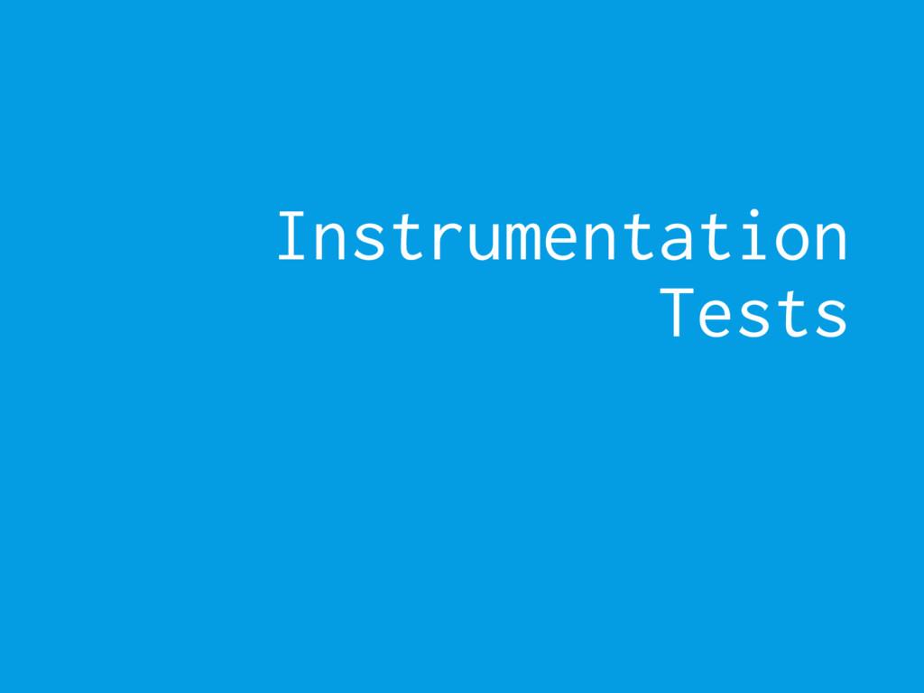Instrumentation Tests