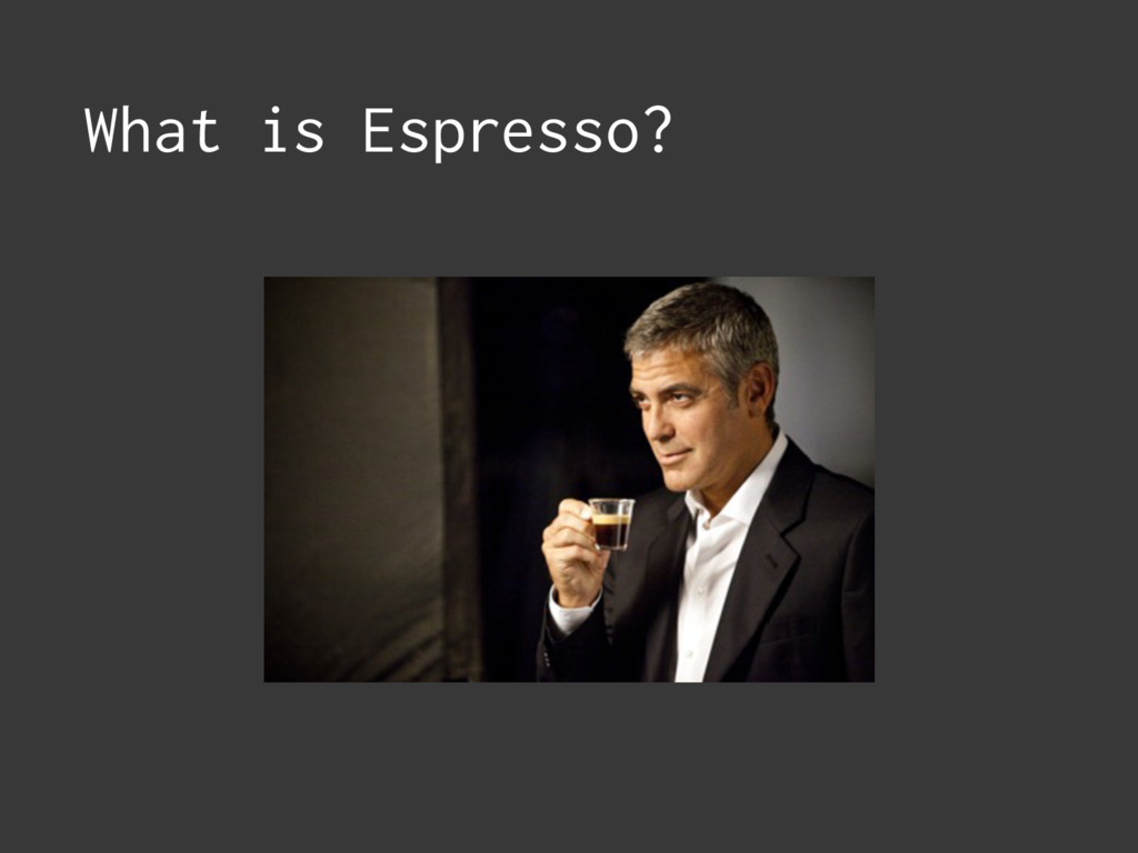 What is Espresso?