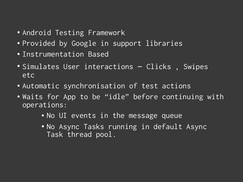 • Android Testing Framework • Provided by Googl...