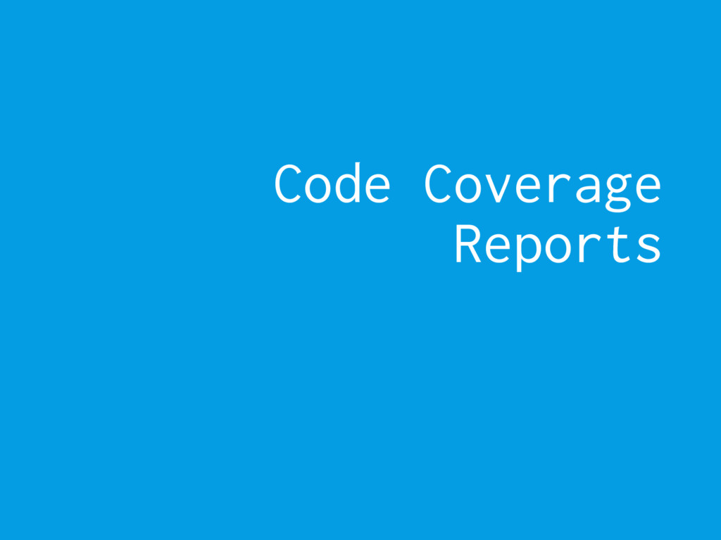 Code Coverage Reports