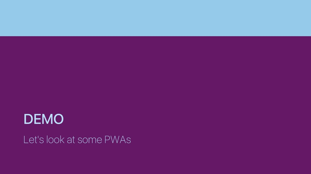 DEMO Let's look at some PWAs