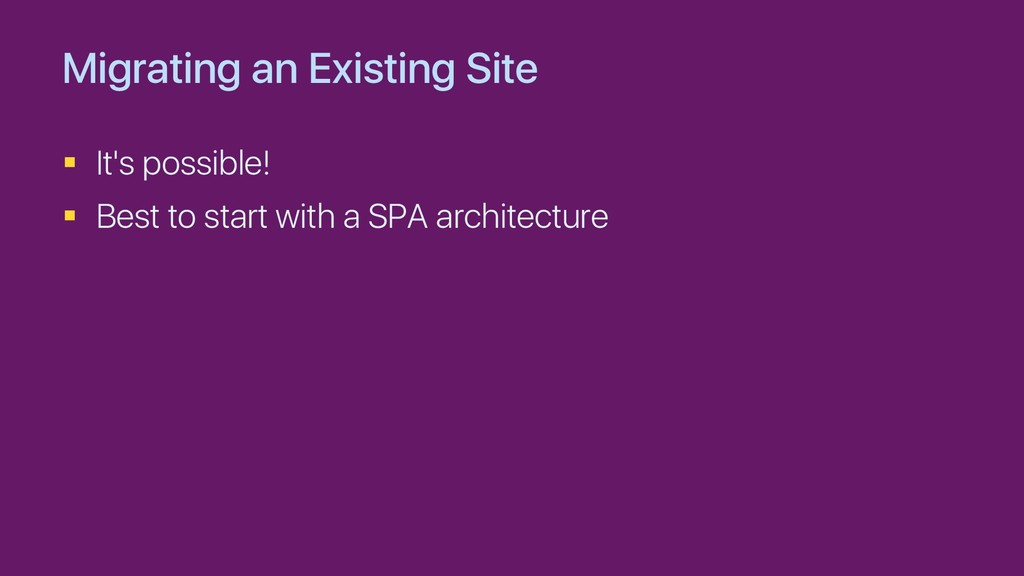 Migrating an Existing Site § It's possible! § B...