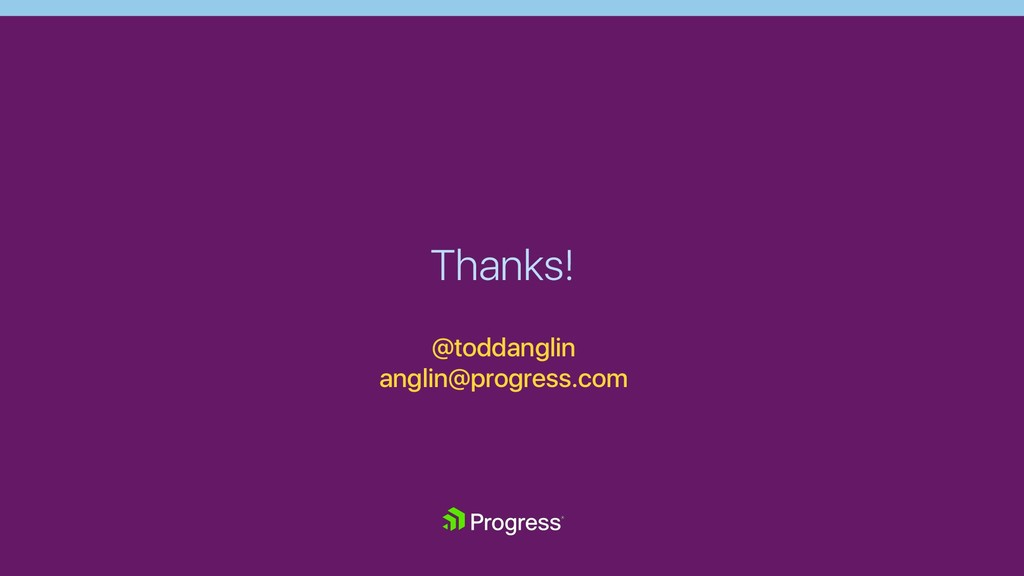 Thanks! @toddanglin anglin@progress.com