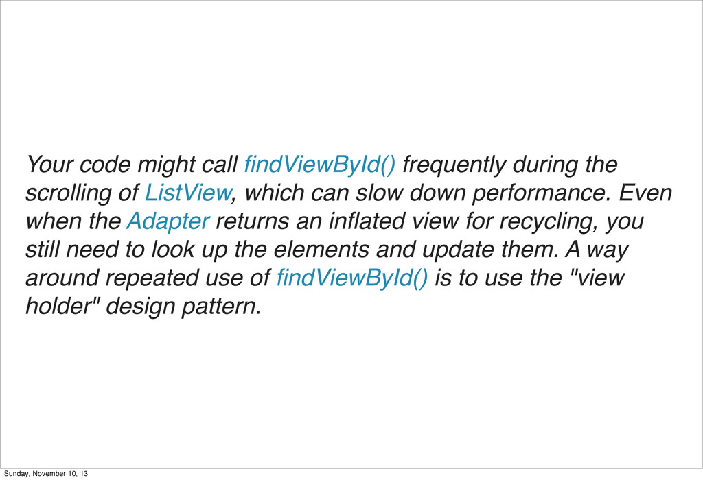 Your code might call findViewById() frequently d...