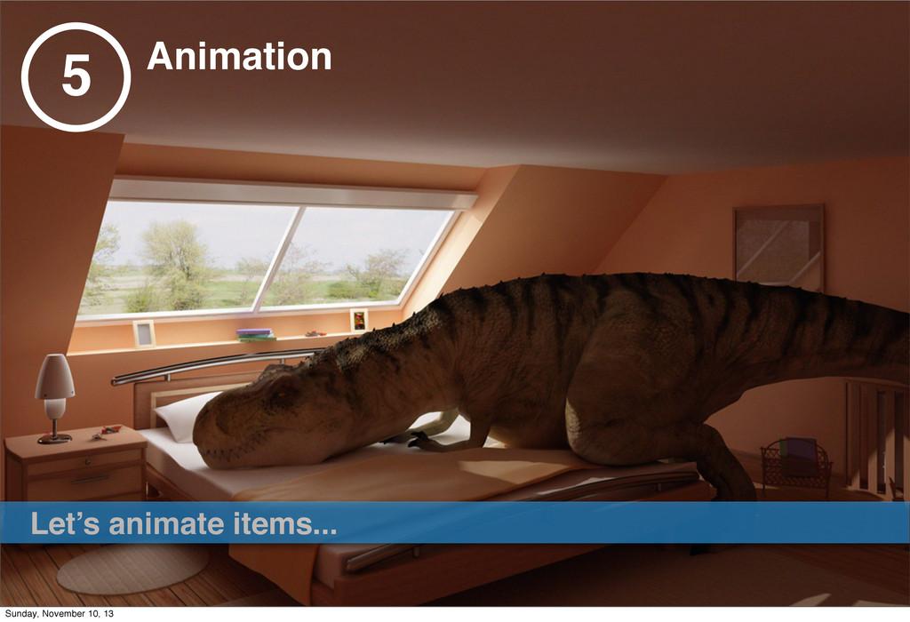 5 Animation Let's animate items... Sunday, Nove...