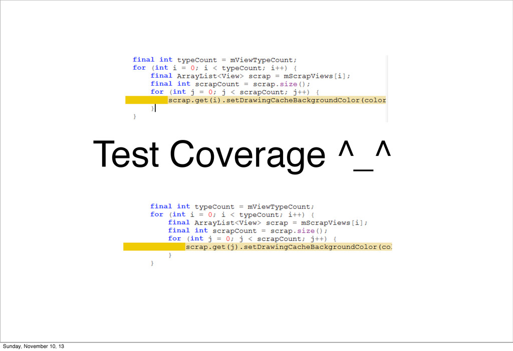 Test Coverage ^_^ Sunday, November 10, 13