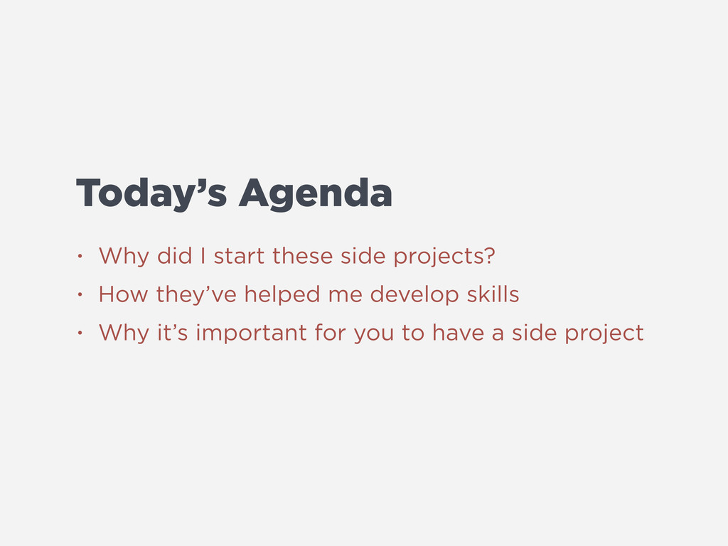 Today's Agenda • Why did I start these side pro...
