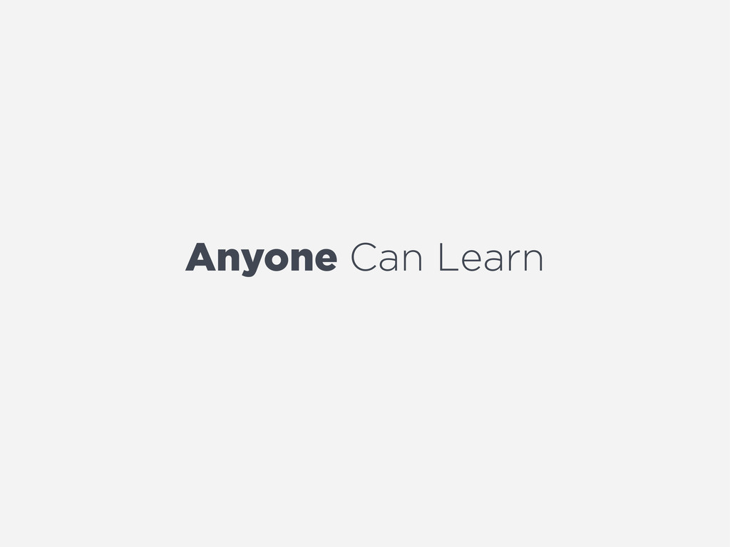 Anyone Can Learn
