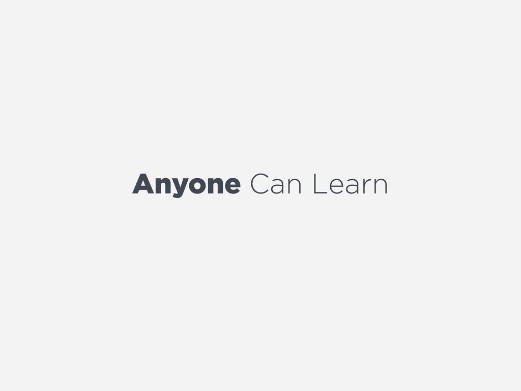 Anyone Can Learn