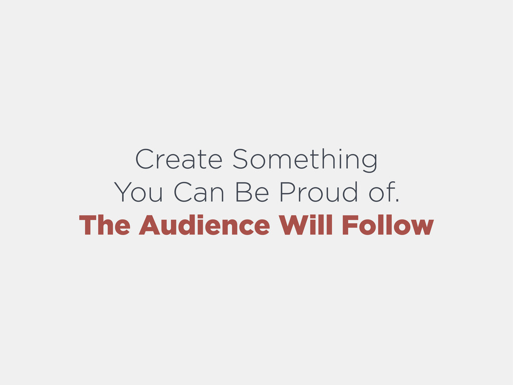 Create Something You Can Be Proud of. The Audie...