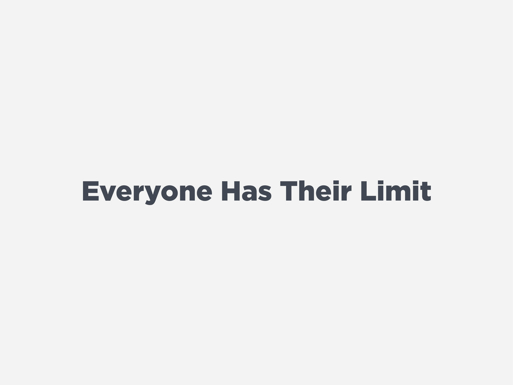 Everyone Has Their Limit