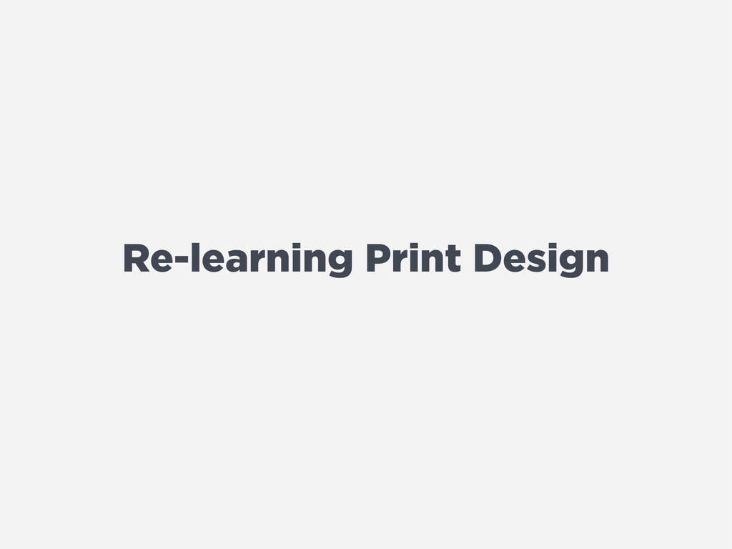 Re-learning Print Design