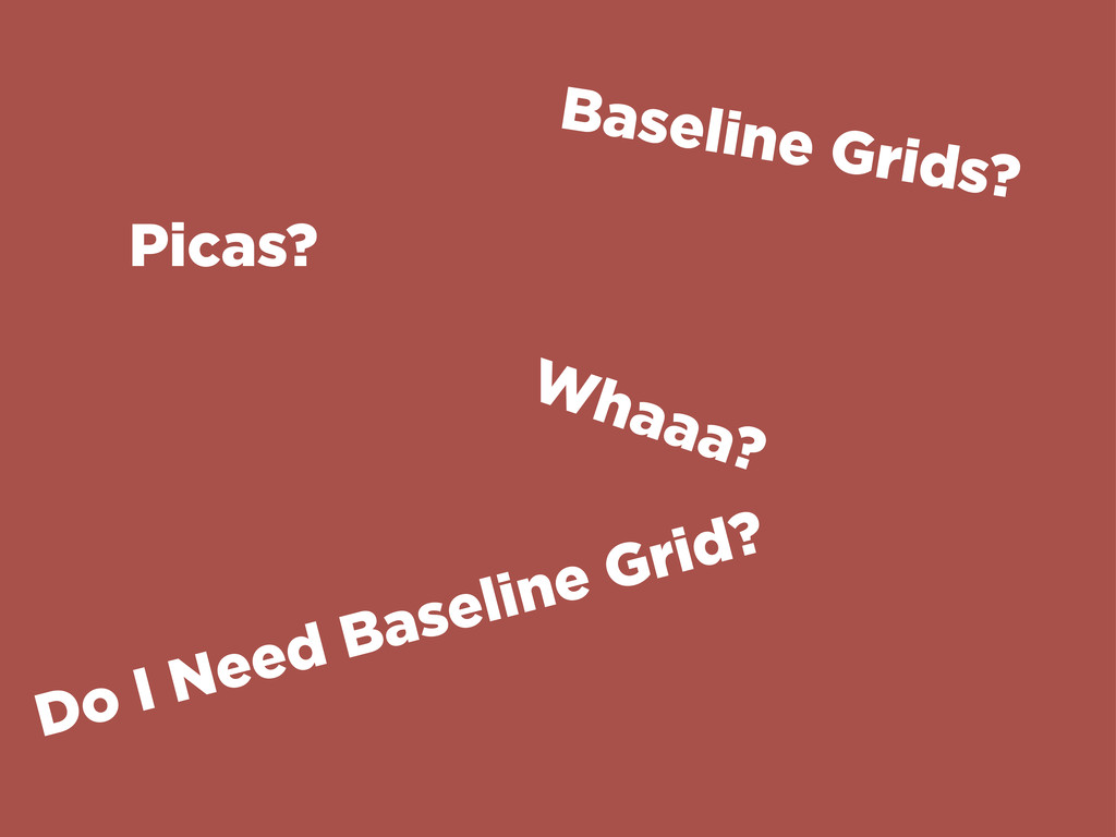 Picas? Whaaa? Baseline Grids? Do I Need Baselin...