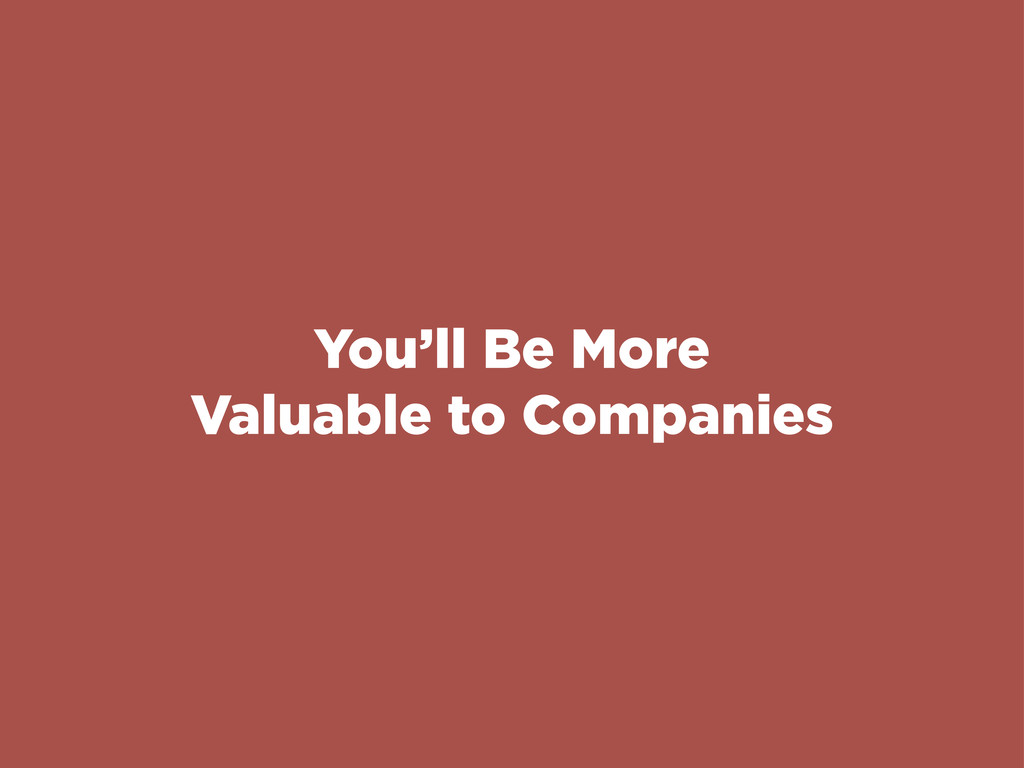 You'll Be More Valuable to Companies