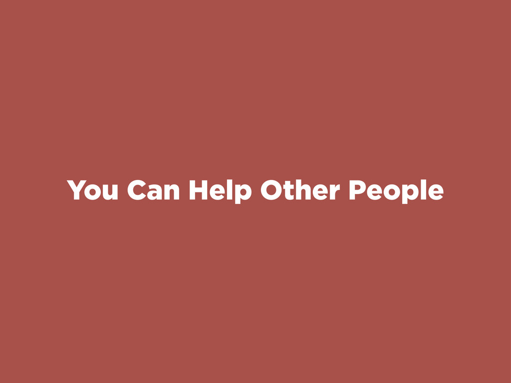 You Can Help Other People