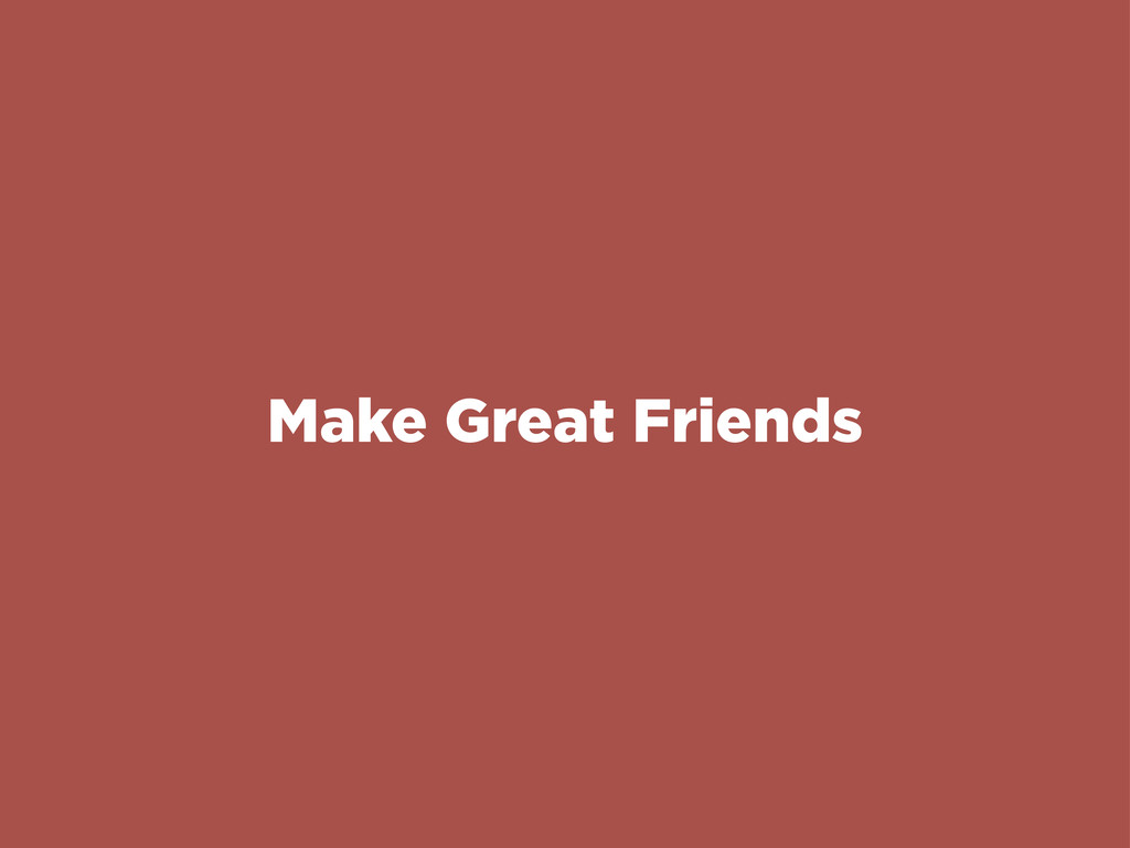 Make Great Friends