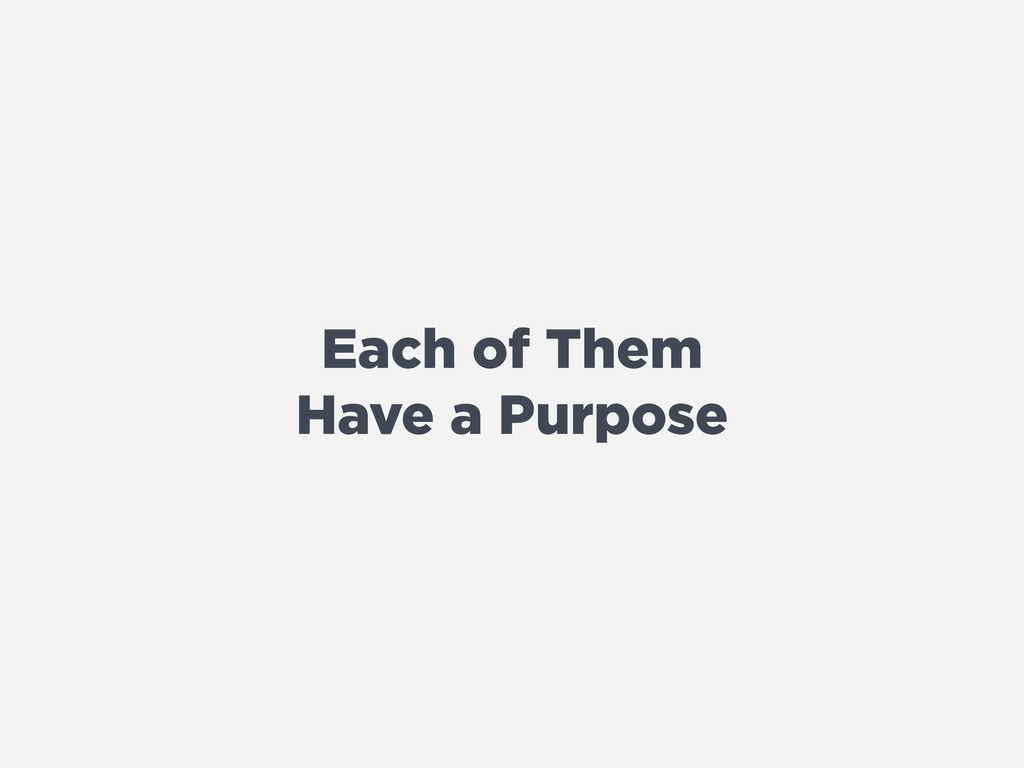 Each of Them Have a Purpose