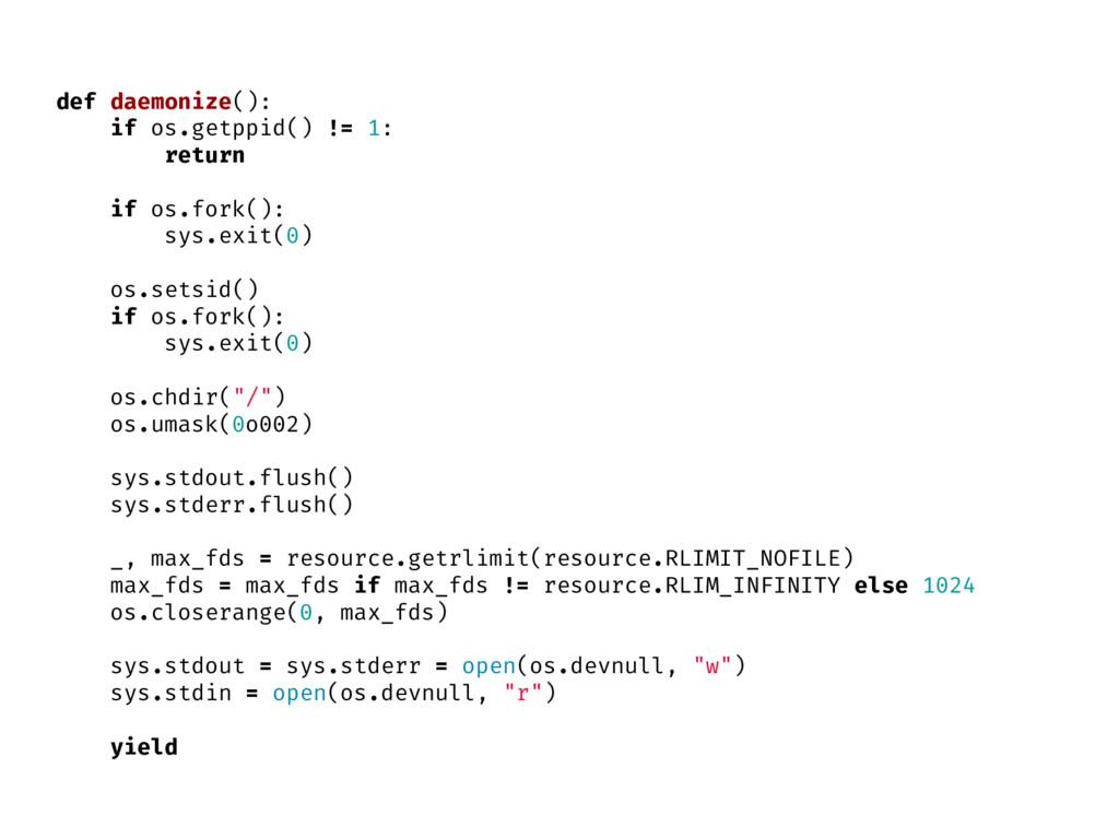 def daemonize(): if os.getppid() != 1: return i...