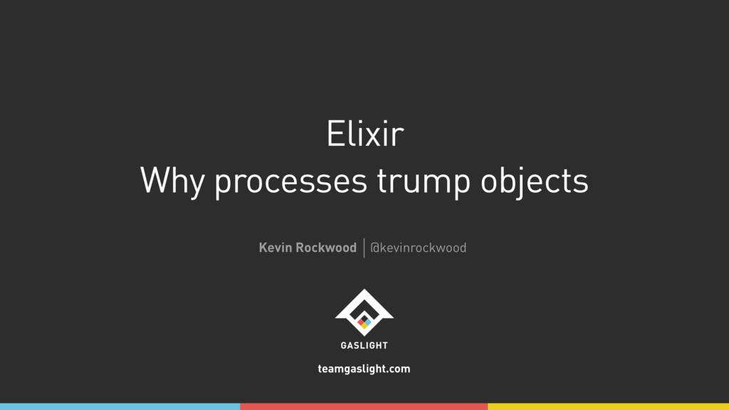 teamgaslight.com Elixir Why processes trump obj...